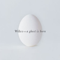 Wilco – A ghost is born