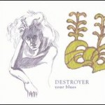 Destroyer &#8211; Your blues