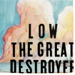 Low &#8211; The great destroyer