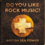 British Sea Power – Do you like rock music?