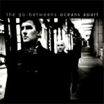 The Go-Betweens &#8211; Oceans apart