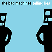 The Bad Machines – Telling lies