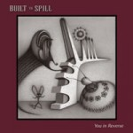Built To Spill &#8211; You In Reverse
