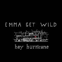 Emma Get Wild – Hey hurricane