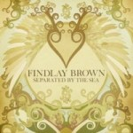 Findlay Brown &#8211; Separated by the sea