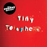 The Sunday Drivers  Tiny telephone