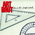 Art Brut &#8211; It&#8217;s a bit complicated