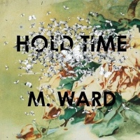M. Ward – Hold Time