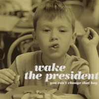 Wake the President- You Can't Change That Boy