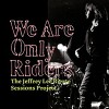 We Are Only Riders  The Jeffrey Lee Pierce sessions Project
