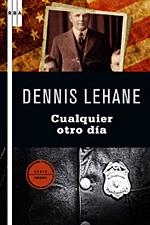 cualquier-otro-dia_dennis-lehane_libro-OAFI377