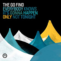 The Go Find – Everybody knows it's gonna happen only not tonight