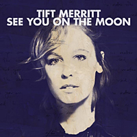 Tift Merritt – See you on the moon