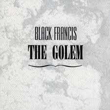 Black Francis – The golem
