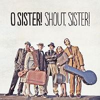 O Sister! – Shout, Sister!