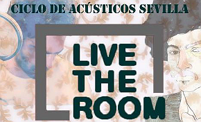Live The Room : Ciclo de acústicos en Sevilla
